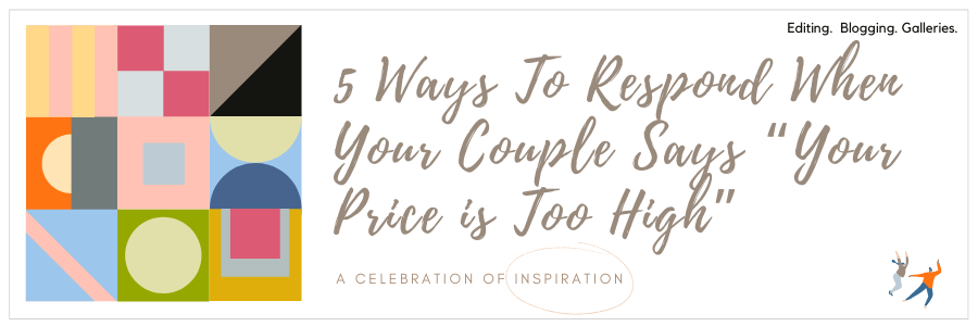 """5 Ways To Respond When Your Couple Says """"Your Price is Too High"""""""