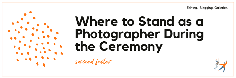 Where to Stand as a Photographer During the Ceremony