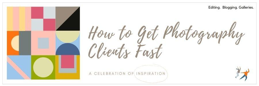 How to Get Photography Clients Fast