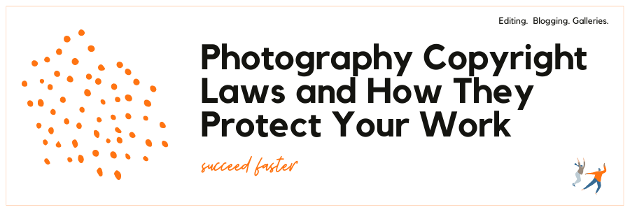 Photography Copyright Laws and How They Protect Your Work