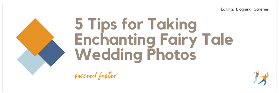 5 Tips for Taking Enchanting Fairy Tale Wedding Photos