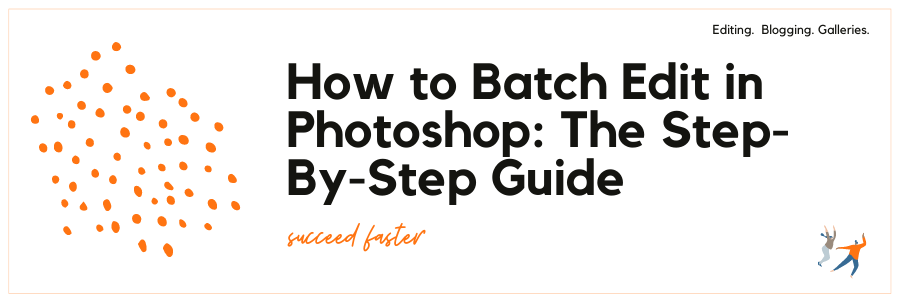 How to Batch Edit in Photoshop: The Step-By-Step Guide