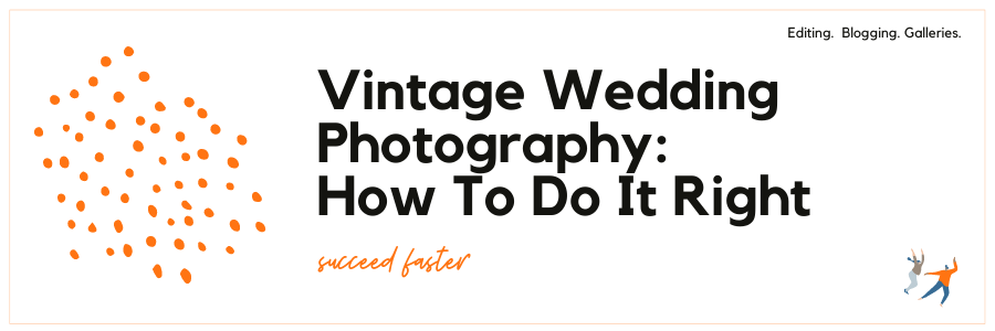 Vintage Wedding Photography: How To Do It Right
