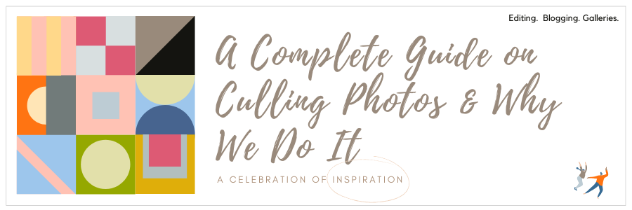 A Complete Guide On Culling Photos & Why We Do It