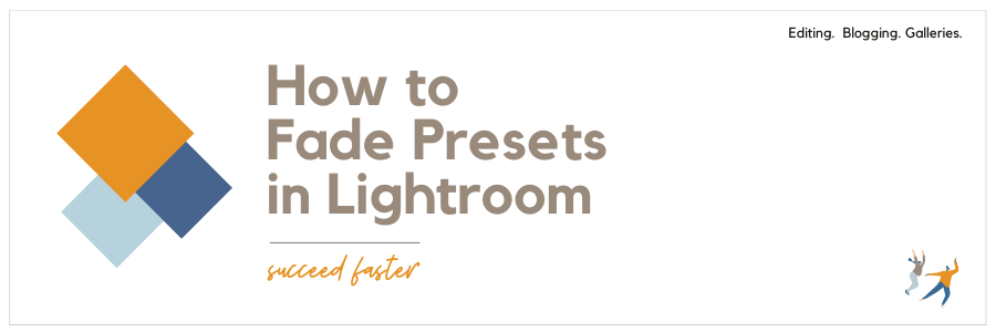 Infographic stating how to fade presets in Lightroom