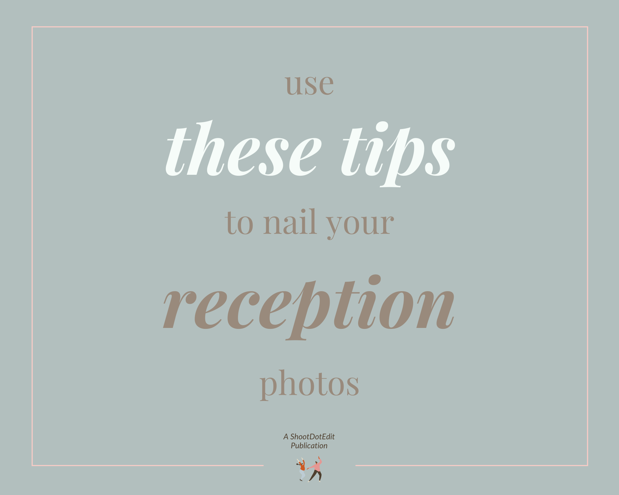 Infographic stating use these tips to nail your wedding reception photos