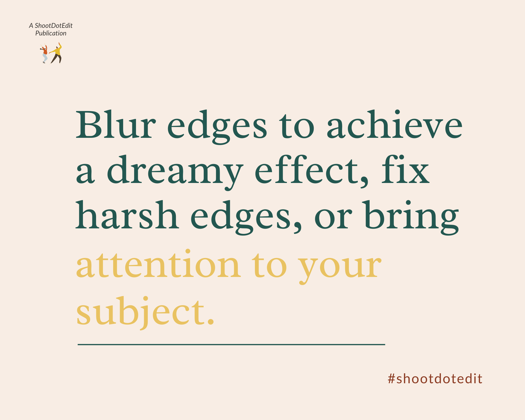 Infographic stating blur edges to achieve a dreamy effect, fix harsh edges, or bring attention to your subject