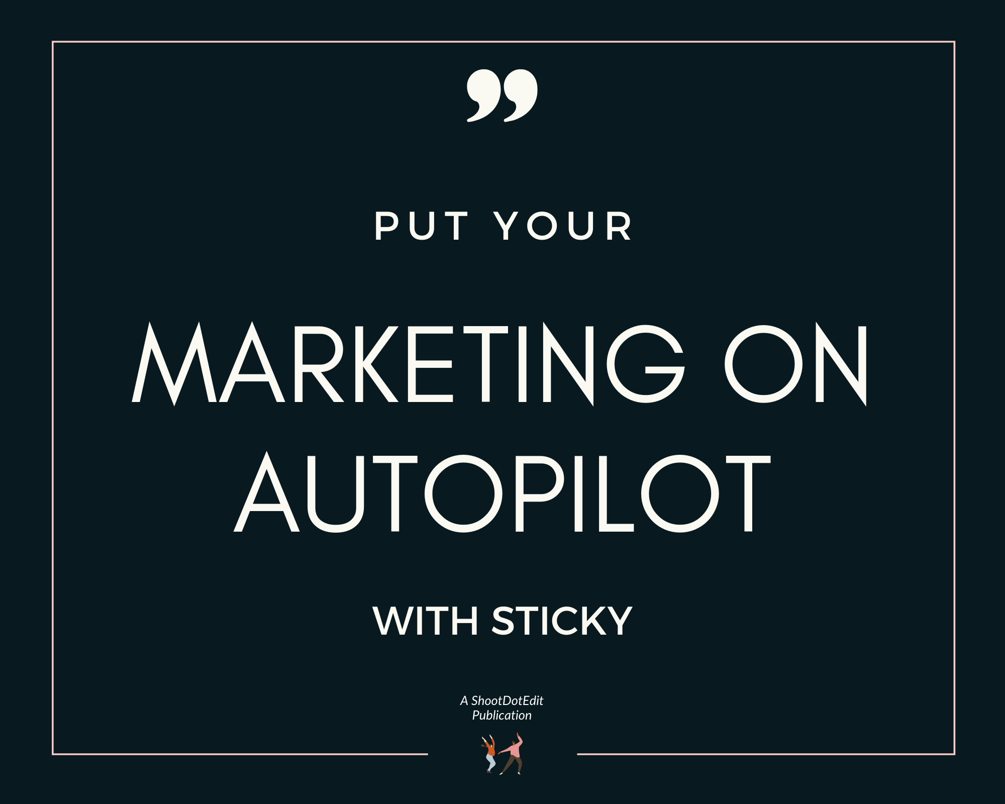 Infographic stating put your marketing on autopilot with Sticky Marketing Tools