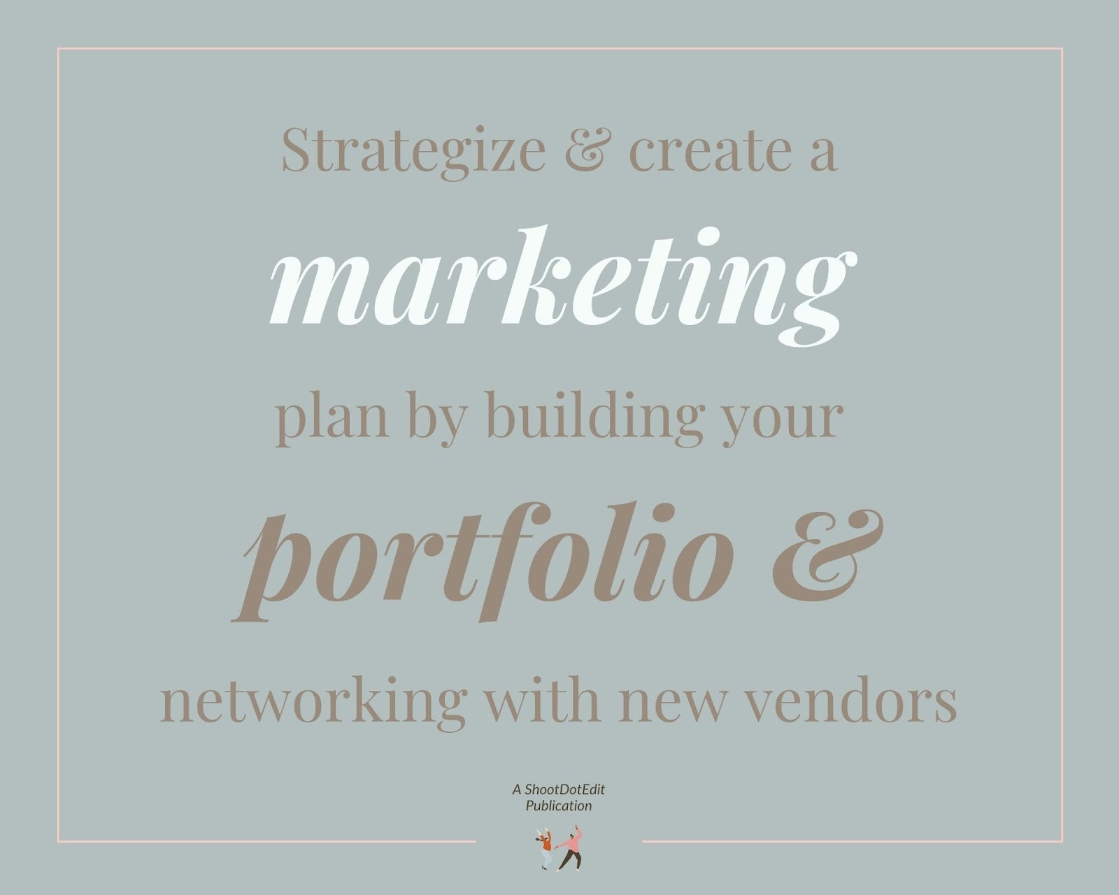 Infographic stating strategize and create a marketing plan by building your portfolio and networking with new vendors