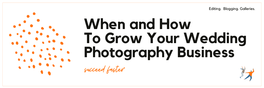 When And How To Grow Your Wedding Photography Business