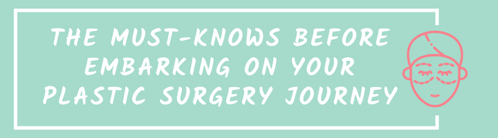 The Must-knows Before Embarking On Your Plastic Surgery Journey