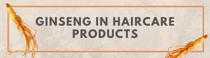 Ginseng In Haircare Products