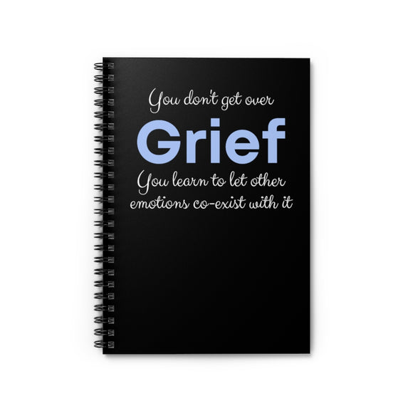 You don't get over grief Spiral Notebook - Ruled Line
