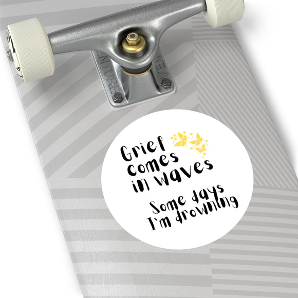 Grief comes in waves. Some days I'm drowning. Round Vinyl Stickers