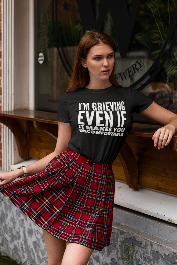 I'm grieving even if Unisex Tee Shirt