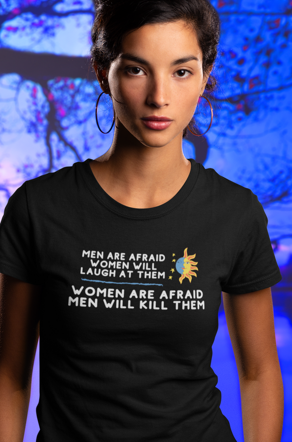 Men are afraid women will laugh at them. Women are afraid men will kill them. Unisex Jersey Short Sleeve Tee