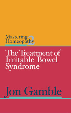 Mastering Homeopathy 2 - THE TREATMENT OF IRRITABLE BOWEL SYNDROME cover