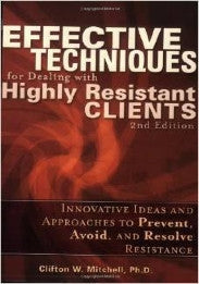 Effective Techniques for Dealing with Highly Resistant Clients, 2nd Edition