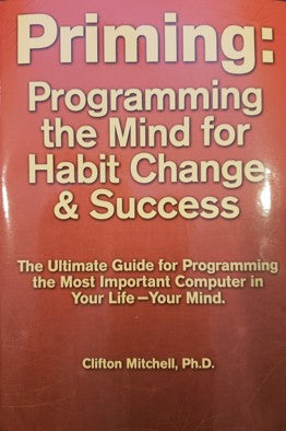 Priming: Programming the Mind for Habit Change & Success