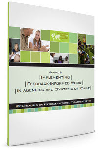 FIT Manual 6 - Implementing feedback informed work in agencies and systems of care