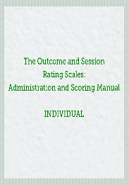 The Outcome and Session Rating Scales: Administration and Scoring Manual INDIVIDUAL