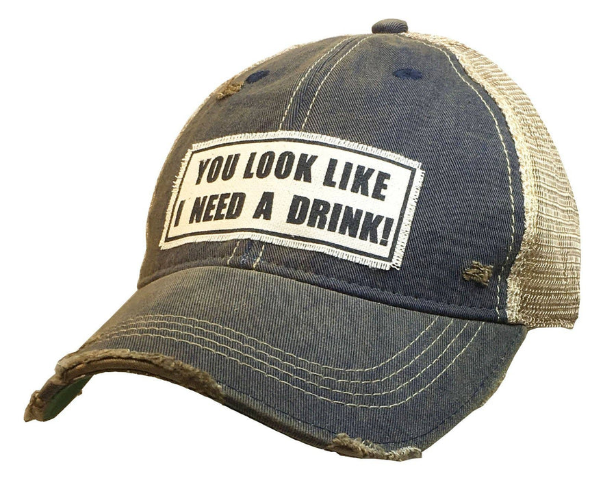 Vintage Life - You Look Like I Need A Drink Distressed Trucker Cap