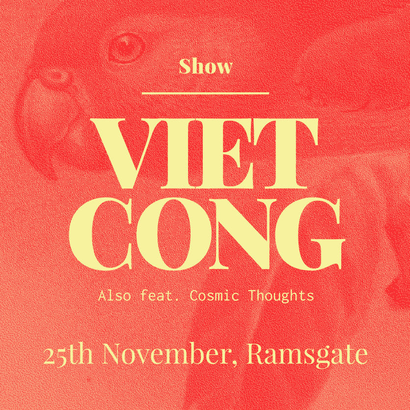 VIET CONG + COSMIC THOUGHTS NOVEMBER 25th!