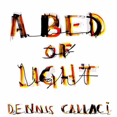 Dennis Callaci - A Bed of Light CD
