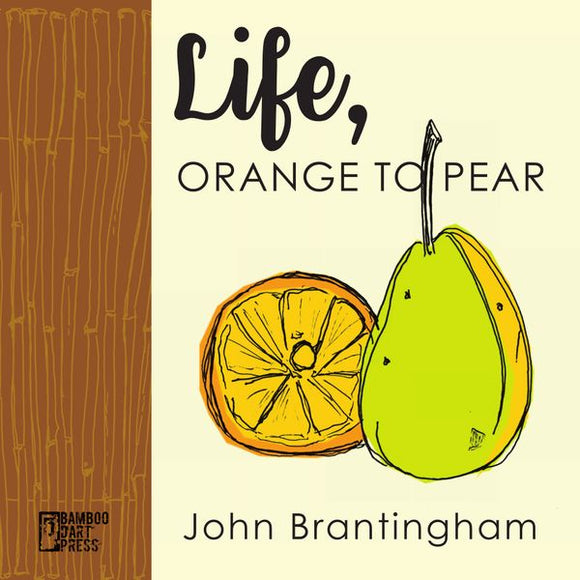 John Brantingham - Life, Orange To Pear Book (Bamboo Dart Press)