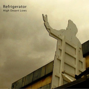 Refrigerator - High Desert Lows LP
