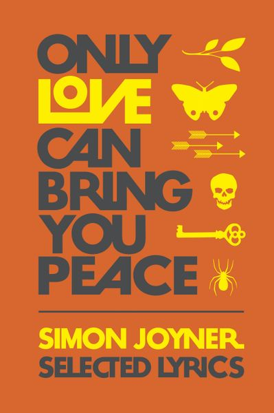Simon Joyner - Only Love Can Bring You Peace: Selected Lyrics 1990-2014 Book [3rd Edition]