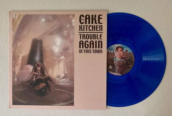 Cakekitchen - Trouble Again In This Town LP (Ltd. Ed. Blue Vinyl)