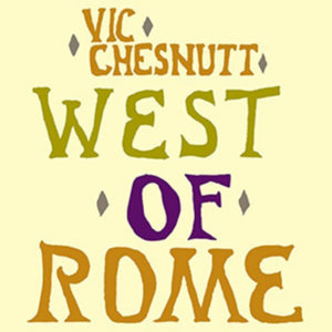 Vic Chesnutt - West Of Rome 2xLP