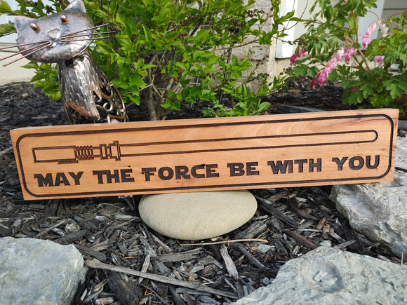 May the Force be with you. Wood Sign