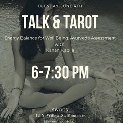 Tarot & Talk:  Energy Balance for Well Being:  Ayurveda Assessment with Kanan Kapila of Vastu Yoga Tuesday, June 4th 6:00-7:30PM