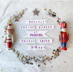 Holiday Pop-Up @ Parcel, Montclair, NJ - Friday, December 13th, 3PM-8PM