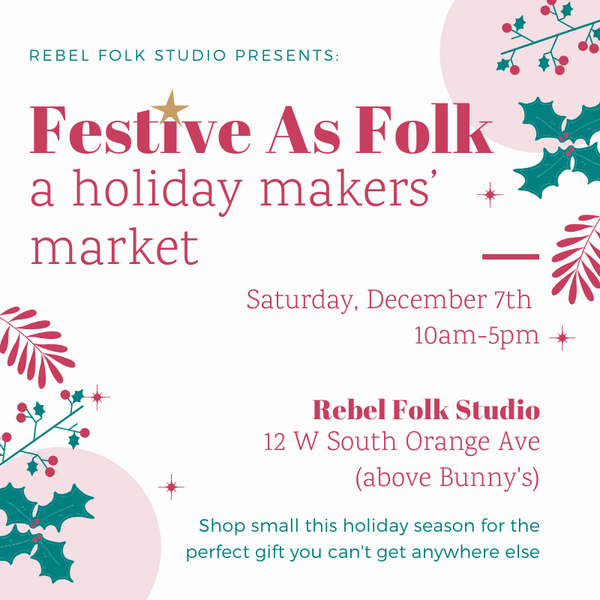 Festive As Folk Holiday Makers' Market - Saturday December 7th 10AM-5PM