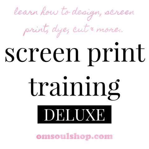 OM Soul Screen Printing Training DELUXE