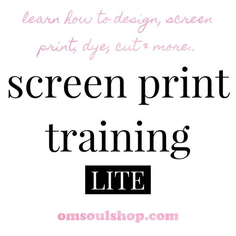 OM Soul Screen Printing Training LITE