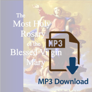 The Most Holy Rosary of the Blessed Virgin Mary (MP3)