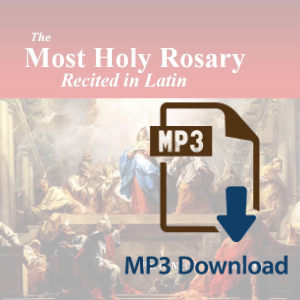 The Most Holy Rosary Recited in Latin (MP3)