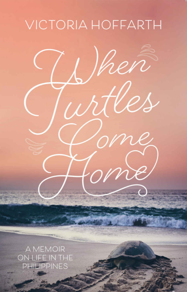 When Turtles Come Home: A Memoir on Life in the Philippines