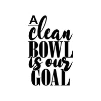 A clean bowl is our goal funny toilet decal
