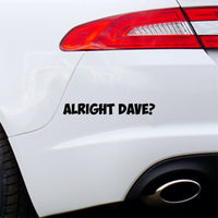 Alright Dave Car Sticker