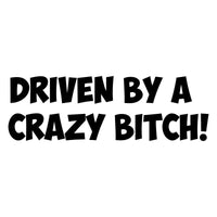 Driven By A Crazy Bitch Car Sticker