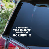 If You Think This Is Slow Wait Until We Go Uphill Car Sticker