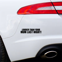 Louder Than Your Mum Last Night Car Sticker