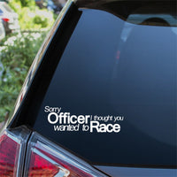 Sorry Officer I Thought You Wanted To Race Car Sticker