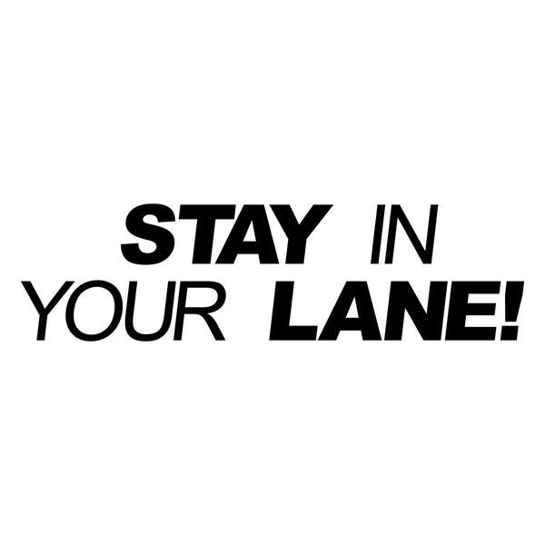 Stay In Your Lane Car Sticker
