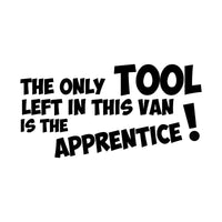 The Only Tool Left In This Van Is The Apprentice Car Sticker